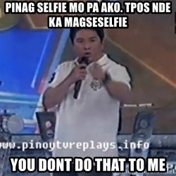 Willie You Don't Do That to Me! - pinag selfie mo pa ako. tpos nde ka magseselfie you dont do that to me