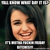 Friday Derp - Yall know what day it is? It's motha fuckin Friday bitches!!!