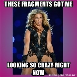 Ugly Beyonce - these fragments got me looking so crazy right now