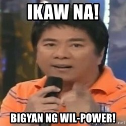 willie revillame you dont do that to me - Ikaw na! Bigyan ng Wil-power!