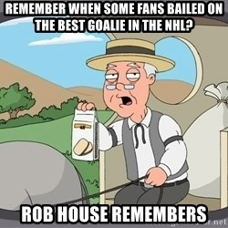 Pepperidge Farm Remembers Meme - remember when some fans bailed on the best goalie in the NHL? Rob House Remembers