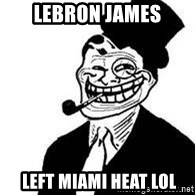 trolldad - lebron james  left miami heat lol