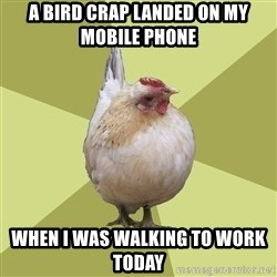 Uneducatedchicken - A bird crap landed on my mobile phone When I was walking to work today