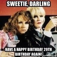 Absolutely Fabulous - Sweetie, Darling Have a happy birthday 29th birthday again!