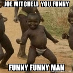 Little Black Kid - JOE MITCHELL  YOU FUNNY FUNNY FUNNY MAN