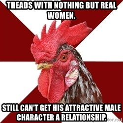 Roleplaying Rooster - Theads with nothing but real women. Still can't get his attractive male character a relationship.