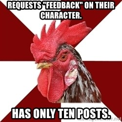 "Roleplaying Rooster - Requests ""feedback"" on their character. Has only ten posts."