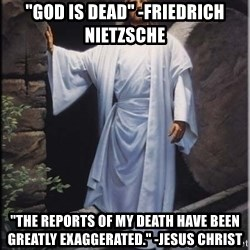 "Hell Yeah Jesus - ""God is Dead"" -Friedrich Nietzsche ""The reports of my death have been greatly exaggerated."" -Jesus Christ"