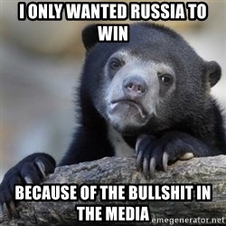 Confessions Bear - I only wanted Russia to win Because of the bullshit in the media
