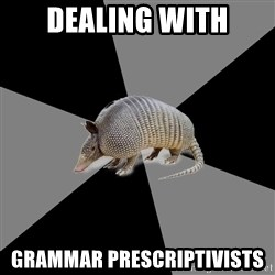 English Major Armadillo - Dealing with grammar prescriptivists