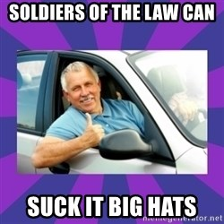 Perfect Driver - Soldiers of the law can  SUCK IT BIG HATS