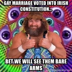 PSYLOL - Gay marriage voted into Irish Constitution... Bet we will see them BARE ARMS