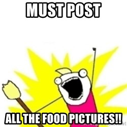 x all the y - must post all the food pictures!!