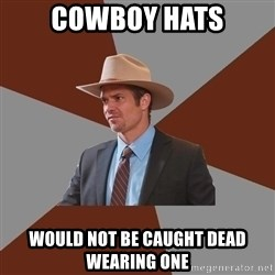 Advice Raylan Givens - cowboy hats would not be caught dead wearing one