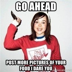 Crazy Girlfriend Ellen - Go Ahead Post more pictures of your food I dare you