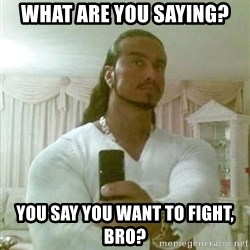 Guido Jesus - What are you saying? You say you want to fight, bro?