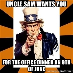 Uncle sam wants you! - Uncle Sam Wants you For the office dinner on 9th of June