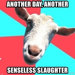 Oblivious Activist Goat - ANOTHER DAY, ANOTHER SENSELESS SLAUGHTER