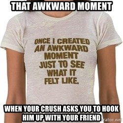 That Awkward Moment When - That Awkward Moment When Your Crush Asks You To Hook Him Up With Your Friend