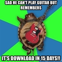 Aspiring Musician Turtle - Sad he can't play guitar but remembers It's download in 15 days!!