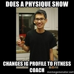 skinny kid - Does a physique show  Changes IG profile to fitness coach