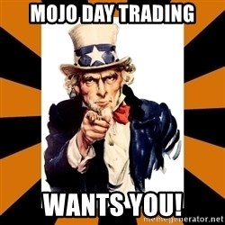 Uncle sam wants you! - MOJO Day Trading Wants You!