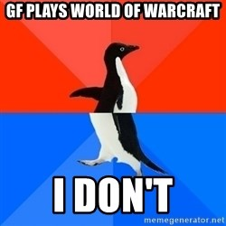 Socially Awesome Awkward Penguin - GF plays World of Warcraft I don't