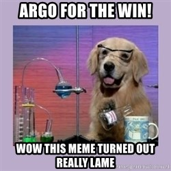 Dog Scientist - Argo for the win! Wow this meme turned out really lame