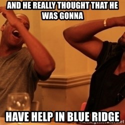 kanye west jay z laughing - And he really thought that he was gonna  have help in Blue Ridge