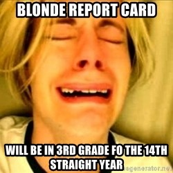 Leave Brittney Alone - blonde report card will be in 3rd grade fo the 14th straight year