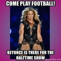 Ugly Beyonce - Come Play Football! Beyonce is there for the halftime show