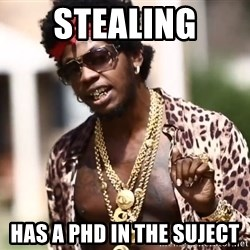 Trinidad James meme  - stealing has a phd in the suject