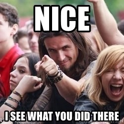 Ridiculously Photogenic Metalhead Guy - nice i see what you did there