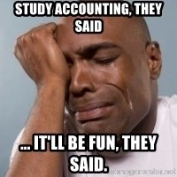 crying black man - Study accounting, they said ... it'll be fun, they said.