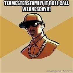 Gta Player - TeamEstersFamily it Roll Call Wednesday!!!