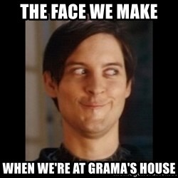 Toby Maguire trollface - The face we make  When we're at Grama's house
