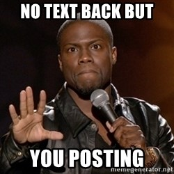 Kevin Hart - No text back but  you posting