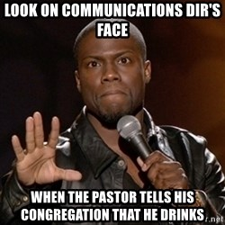 Kevin Hart - Look on communications dir's face When the pastor tells his congregation that he drinks