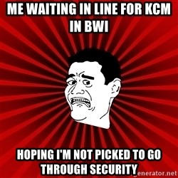 Afraid Yao Ming trollface - Me waiting in line for KCM in BWI  Hoping I'm not picked to go through security