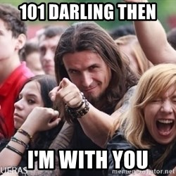 Ridiculously Photogenic Metalhead Guy - 101 darling then  I'm with you