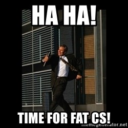 HaHa! Time for X ! - HA HA! TIME FOR FAT CS!