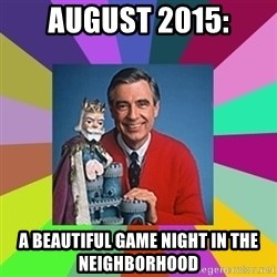 mr rogers  - august 2015: a beautiful game night in the neighborhood