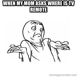 Wala talaga eh - when my mom asks where is tv remote