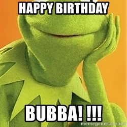 Kermit the frog - Happy birthday BUBBA! !!!