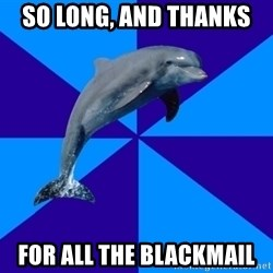 Drama Dolphin - So long, and thanks  for all the blackmail