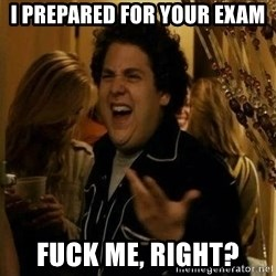 Jonah Hill - Fuck Me, Right? - I prepared for your exam fuck me, right?