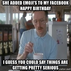 things are getting serious - She added Emoji's to my facebook Happy Birthday I guess you could say things are getting pretty serious