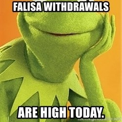 Kermit the frog - Falisa withdrawals Are high today.