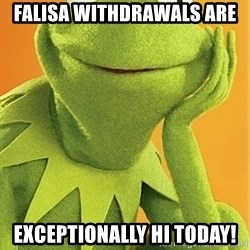 Kermit the frog - Falisa withdrawals are  exceptionally hi today!