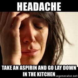 crying girl sad - headache take an aspirin and go lay down in the kitchen